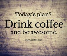 Drink coffee & be awesome More #CoffeeQuotes