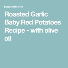 Roasted Garlic Baby Red Potatoes Recipe - with olive oil