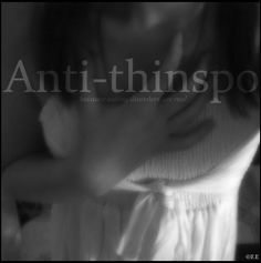 "Anti-thinspo-Stop with the thinspiration and pro-ana non-sense-People calling themselves ""pro ana"" most likely, do not even realize what Anorexia Nervosa is. Eating disorders are serious mental disorders. They are incredibly complex-This is NOT a disease of choice-this is not a diet that has gone too far-Eating disorders are illnesses, addictions-All eating disorders have the ability to cause serious medical complications, mental health problems, depression, self hatred, and yes-death"