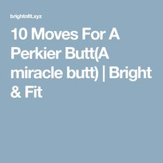 10 Moves For A Perkier Butt(A miracle butt)   Bright & Fit