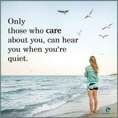 Those who care...when you're quiet