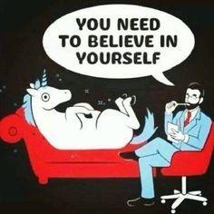 Unicorn, love, just believe in yourself ♡