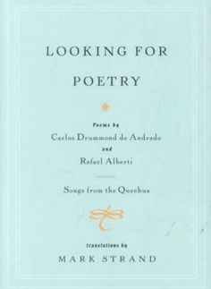 Looking for Poetry/Songs from the Quechua: Poems by Carlos Drummond De Andrade and Rafael Alberti and Songs from ...