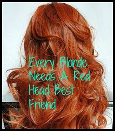Every Blond Needs A Red head Best Friend