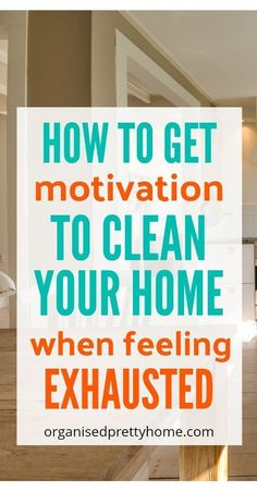 How to get motivation to clean the house. Check out these 23 simple tips and ideas to get motivated to clean, declutter or organize your home when overwhelmed by the mess. - Organised Pretty Home #declutter #clean #cleaningtips #cleaning #homeorganization #organizedhome #organisedhome #getorganised #motivatedtoclean #housework #homedecluttering #declutteringtips #tipstodeclutteryourhome