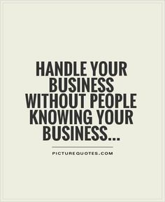 Quotes About Leadership : Handle your business without people knowing your business. - Hall Of Quotes Great Quotes, Quotes To Live By, Me Quotes, Inspirational Quotes, Wisdom Quotes, Night Quotes, Quotes Images, Super Quotes, Meaningful Quotes