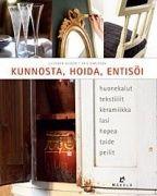 Kunnosta, hoida, entisöi : huonekalut, kodintekstiilit, keramiikka, lasi, hopea, taide, peilit / teksti: Lillemor Olsson ; valokuvat: Erik Karlsson
