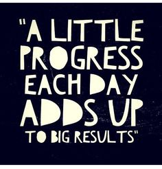 #morningthoughts #quote  A little progress each day adds up to big results