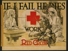 'If I Fail He Dies' ~ In this 1918 WWI Red Cross recruitment poster, we see another maternal nurse figure as she cradles a fallen soldier.