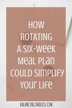 Rotating a six-week meal plan. What does it mean to rotate your meal plans? I say six weeks but you could do however many different weeks you wanted to rotate. We'll use six weeks as the example since it is a good variety of meals (you could do two, four or ten weeks).