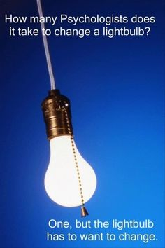 Funny pictures about When Psychologists Change A Light Bulb. Oh, and cool pics about When Psychologists Change A Light Bulb. Also, When Psychologists Change A Light Bulb photos. Psychology Jokes, Psychology Major, Forensic Psychology, Health Psychology, School Psychology, I Love To Laugh, Just For Laughs, Funny Photos, Laugh Out Loud