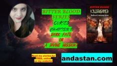 Bitter Blood Series - Cursed - Ch 8 - Dark Fate Or A Divine Mission? Bitter Blood, Witch Powers, Rough Draft, Creatures Of The Night, Working On It, True Friends, Destiny, Letting Go, Novels