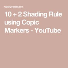 10 + 2 Shading Rule using Copic Markers - YouTube