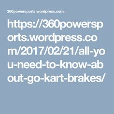 https://360powersports.wordpress.com/2017/02/21/all-you-need-to-know-about-go-kart-brakes/