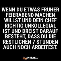 #stuttgart #mannheim #trier #köln #mainz #koblenz #ludwigshafen #früh #feierabend #chef #kollegen #stunden #arbeiten #unfair #spaß #fun #lol #sprüche #spruchdestages