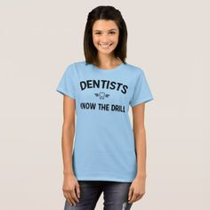 Dentists know the drill light t-shirt - light gifts template style unique special diy