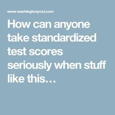 How can anyone take standardized test scores seriously when stuff like this…