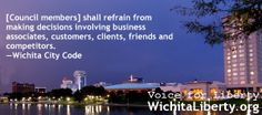 """""""[Council members] shall refrain from making decisions involving business associates, customers, clients, friends and competitors."""" This is from the Code of the City of Wichita."""