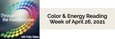 Your Color of the Week and energy reading for the week of April 26, 2021. Get ready to see the shifts and actions to take.