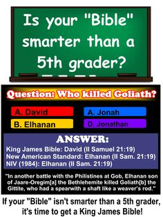 Sad when your say you have God's Word and it isn't smarter than a 5th grader! Get a King James Bible!