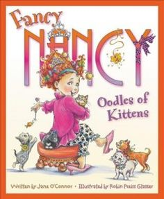 Fancy Nancy: Oodles of Kittens - Browse and buy the Hardcover edition of Fancy Nancy: Oodles of Kittens by Jane O'Connor and illustrated by Robin Preiss Glasser New Children's Books, Library Books, Library Ideas, Fancy Nancy, Disney Junior, Early Literacy, Four Legged, Kittens Cutest, Childrens Books
