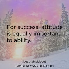 For success, attitude is equally important to ability.