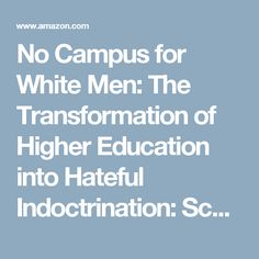 No Campus for White Men: The Transformation of Higher Education into Hateful Indoctrination: Scott Greer: 9781944229627: Amazon.com: Books