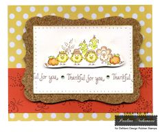Wheat Stalks  Thankful For You  Thanksgiving Chickies  Desert Orange cardstock   Cream cardstock    Vintage Sepia Versafine  Gamma Green rhinestones  Quickie Glue Pen  Citrone glitter