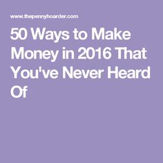 50 Ways to Make Money in 2016 That You've Never Heard Of