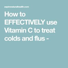 How to EFFECTIVELY use Vitamin C to treat colds and flus -