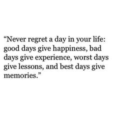 """""""Never regret a day in your life: good days give happiness, bad days give experience, worst days give lessons, and best days give memories."""" … Join me on http://twitter.com/alanhedquist for more—to uplift and brighten your life! #sharegoodness"""