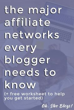 How to make money blogging: The major affiliate networks you need to know + free worksheet to keep them all organized!