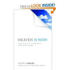 Heaven Is Now: Awakening Your Five Spiritual Senses to the Wonders of Grace: Andrew Farley: 9780801014383: Amazon.com: Books