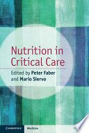 Faber, P., & Siervo, M. (Eds.). (2014). Nutrition in critical care. New York: Cambridge University Press.