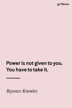 GIRLBOSS QUOTE: Power is not given to you. You have to take it. - Beyonce Knowles // Inspirational Quote Girl Power