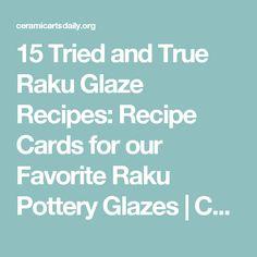 15 Tried and True Raku Glaze Recipes: Recipe Cards for our Favorite Raku Pottery Glazes | Ceramic Arts Daily