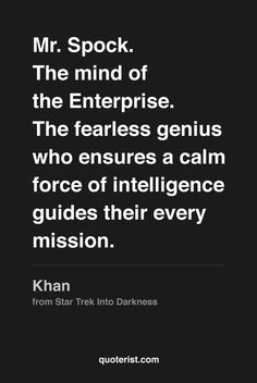"""""""Mr. Spock. The mind of the Enterprise. The fearless genius who ensures a calm…"""