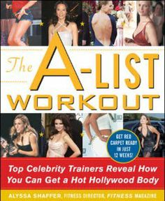 The A-list workout : top celebrity trainers reveal how you can get a hot Hollywood body