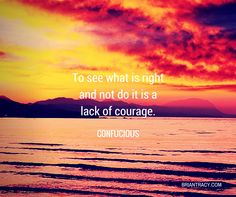 Have the courage to do what is right today.
