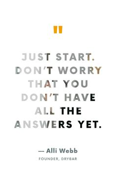 """""""Just Start""""—Alli Webb on Starting Your Own Business and Chasing Your Dreams - business inspiration quotes Affirmations, Robert Kiyosaki, Starting Your Own Business, Steve Jobs, Career Advice, Career Success, Tony Robbins, Quotes To Live By, Time Quotes"""