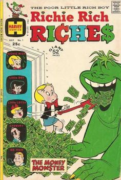 You'd have to be Richie rich to buy all of his monthly titles! That creature represents the money pit even the 99% must feed!
