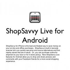 ShopSavvy Live for AndroidShopSavvy for iPhone is the best and fastest way to save money onyour on-line and offline purchases. ShopSavvy's built in barcodes. http://slidehot.com/resources/shop-savvy-live-overview.45791/