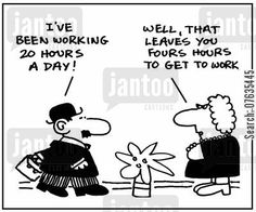 overtime cartoon humor: I've been working 20 hours a day. Well, that leaves you four hours to get to work. Cartoon Humor, Funny Cartoons, Funny Comics, I Care, Communication, Insight, Funny Pictures, Knowledge, Wellness