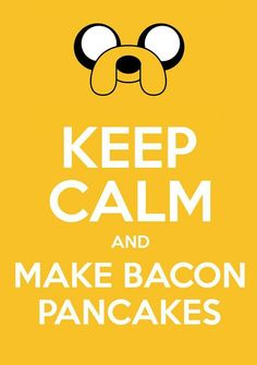 When I was baking cookies last night my roommate said I needed a music playlist for when I was baking.  So I started singing the Bacon Pancakes song.  My boyfriend (who's never seen Adventure Time) started laughing like crazy!