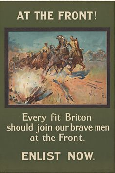 AT THE FRONT!  Every fit Briton, Lionel Edwards; inen backed original World War 1 rare stone lithographic poster. At the front! Every fit Briton should join our brave men at the front. Enlist now / printed by E.S. & A. Robinson Ltd., Bristol. London : Parliamentary Recruiting Committee, [1915]. Poster showing cavalry in battle, with horses reacting to an explosion in the foreground.