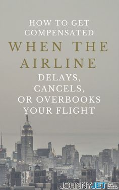 Todays travel tip: How to Get Compensated When an Airline Delays, Cancels or Overbooks Your Flight