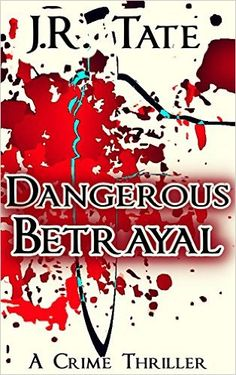 Amazon.com: Dangerous Betrayal (A Crime Thriller) eBook: J.R. Tate: Kindle Store
