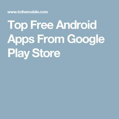 Top Free Android Apps From Google Play Store