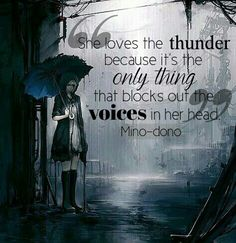 """She loves the thunder because its the Only Thing that blocks the voices in her head."""