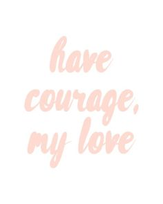 Have Courage My Love Free Printable by Gold Standard Workshop